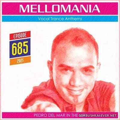 Pedro Del Mar - Mellomania Vocal Trance Anthems Episode 685 [2021]