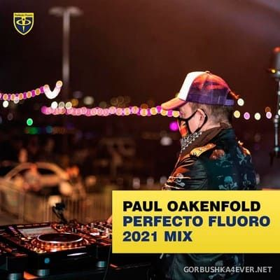 Paul Oakenfold presents Perfecto Fluoro 2021 Mix [2021]