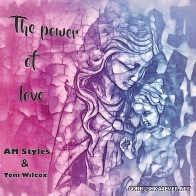AM Styles & Tom Wilcox - The Power Of Love [2021]