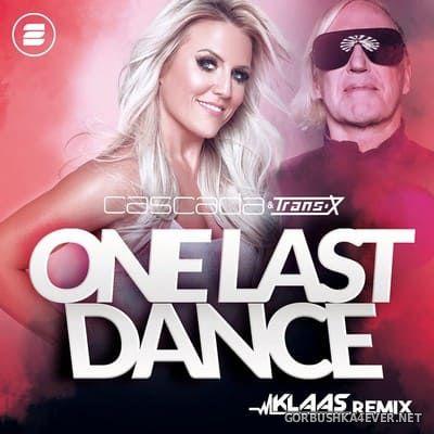 Cascada & Trans-X - One Last Dance (Klaas Remixes) [2021]