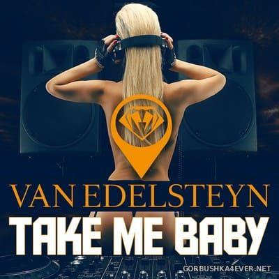 Van Edelsteyn - Take Me Baby [2021]
