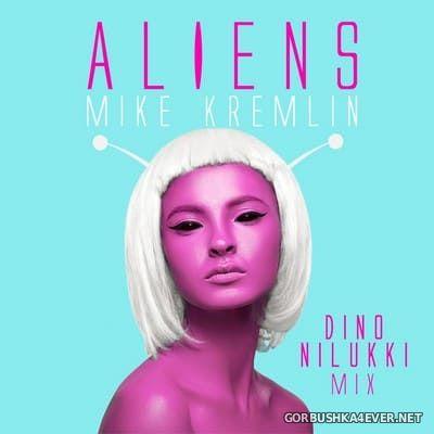 Mike Kremlin - Aliens (Dino Nilukki Mix) [2021]