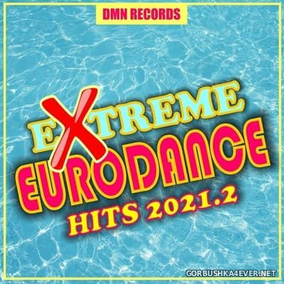[DMN Records] Extreme Eurodance Hits 2021.2 [2021]