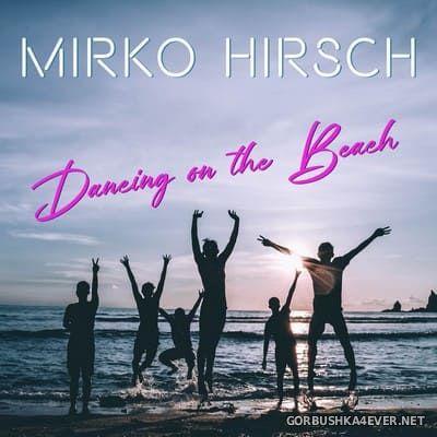 Mirko Hirsch - Dancing On The Beach [2021]