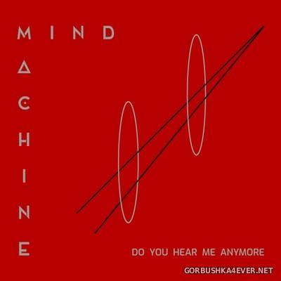 Mind Machine - Do You Hear Me Anymore [2021]