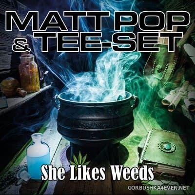 Matt Pop & Tee-Set - She Likes Weeds [2021]