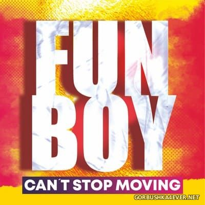 Fun Boy - Can't Stop Moving [2021]
