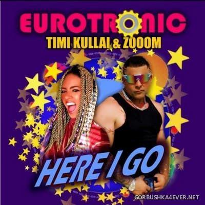 Eurotronic feat Timi Kullai & Zooom - Here I Go [2021]