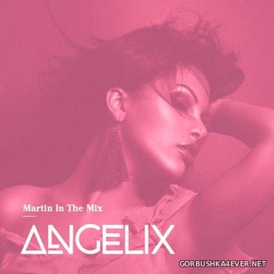 Martin In The Mix - Angelix 68 [2021] August