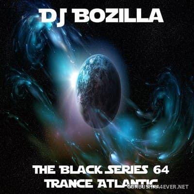 DJ Bozilla - The Black Series 64 [2021] Trance Atlantic Special