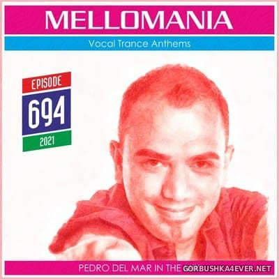 Pedro Del Mar - Mellomania Vocal Trance Anthems Episode 694 [2021]