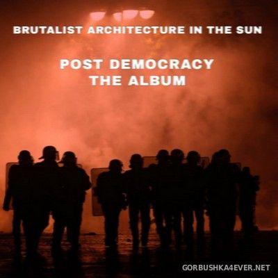 Brutalist Architecture In The Sun - Post Democracy The Album [2021]
