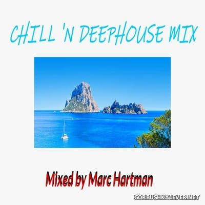 Marc Hartman - Chill 'N Deephouse Mix [2021]