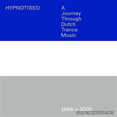 Hypnotised - A Journey Through Dutch Trance Music 1994-2005 [2021] 3xCD