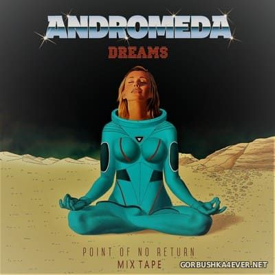 Andromeda Dreams - Point Of No Return [2020] Mix Tape 2021 by Only Mix