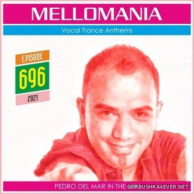 Pedro Del Mar - Mellomania Vocal Trance Anthems Episode 696 [2021]
