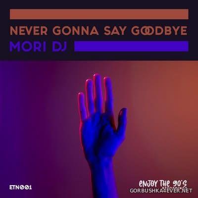 Mori DJ - Never Gonna Say Goodbye [2021]