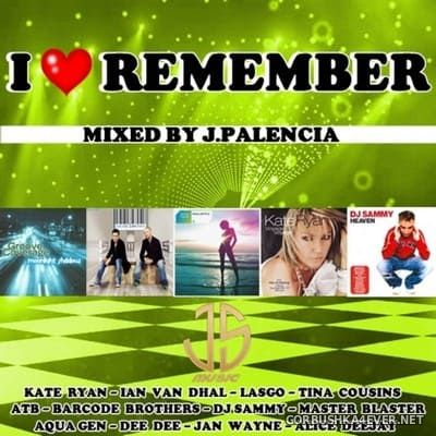 I Love Remember [2021] Mixed by Jose Palencia