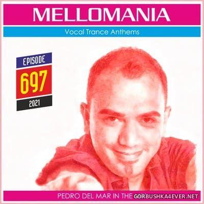 Pedro Del Mar - Mellomania Vocal Trance Anthems Episode 697 [2021]