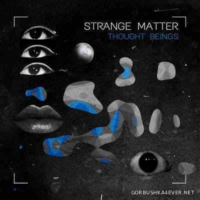 Thought Beings - Strange Matter [2021]