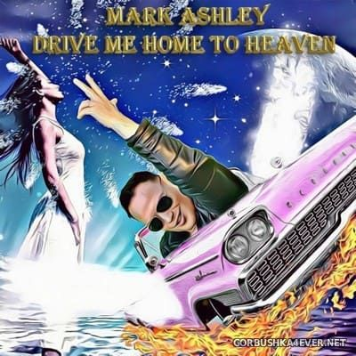 Mark Ashley - Drive Me Home To Heaven [2021]