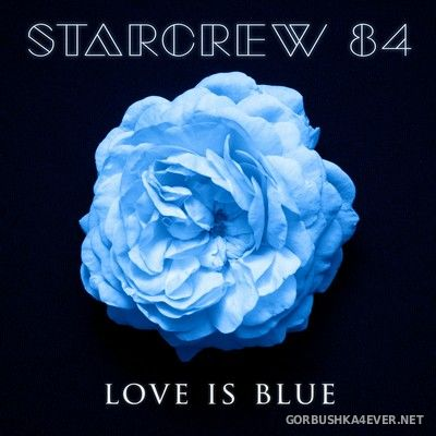 Starcrew 84 - Love Is Blue [2018]