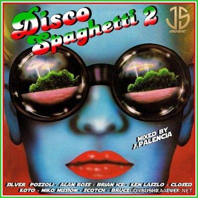 Disco Spaghetti 2 [2021] Mixed by Jose Palencia