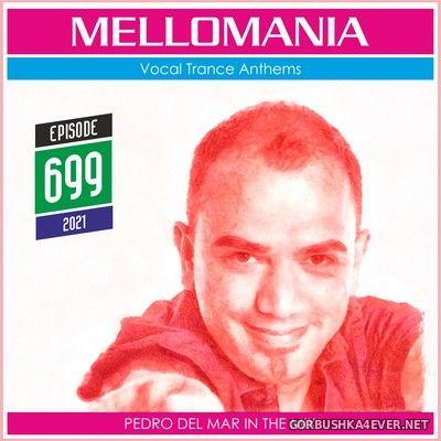 Pedro Del Mar - Mellomania Vocal Trance Anthems Episode 699 [2021]