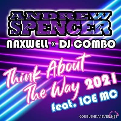 Andrew Spencer x DJ Combo x Naxwell feat Ice MC - Think About The Way 2021 [2021]