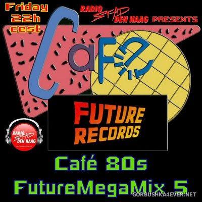 [Future Records] Cafe 80's Future Megamix 5 [2021]