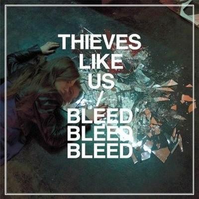 Thieves Like Us - Bleed Bleed Bleed [2012]