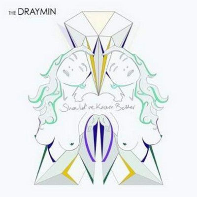 The Draymin - Should've Known Better [2012]