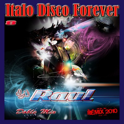 DJ Raul - Italo Disco Forever Mix - Eight Mission