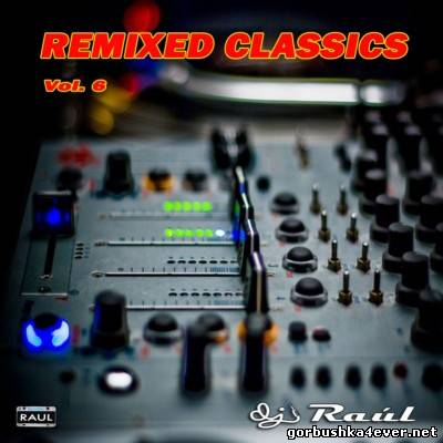 DJ Raul - Remixed Classics Mix 06 [2012]