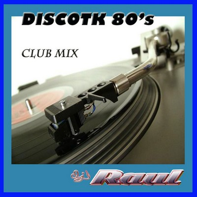 DJ Raul - DiscoTek 80s Club Mix