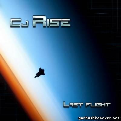 CJ Rise - Last Flight [2013]