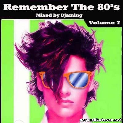 DJaming - Remember The 80's vol 07 [2013]