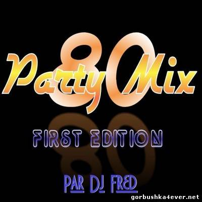 DJ Fred - 80s Party Mix [First Edition] [2011]