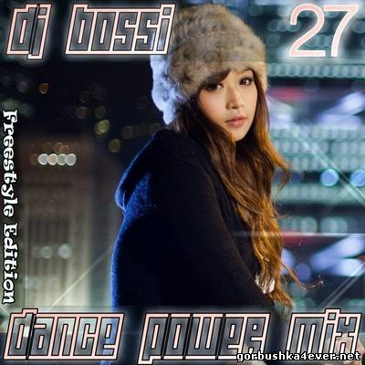 DJ Bossi - Dance Power Mix 27 [Freestyle Edition]