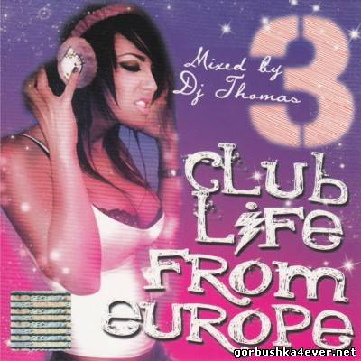 DJ Thomas - Club Life From Europe vol 03