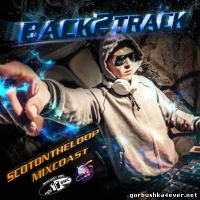 ScotontheLoop & Mixcoast - Back 2 Track Mix 2013
