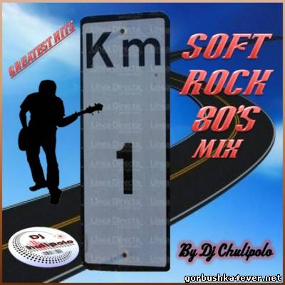DJ Chulipolo - Soft Rock 80s Mix vol 01