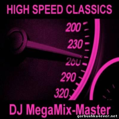 DJ MegaMix-Master - High Speed Classics In The Mix [2011]